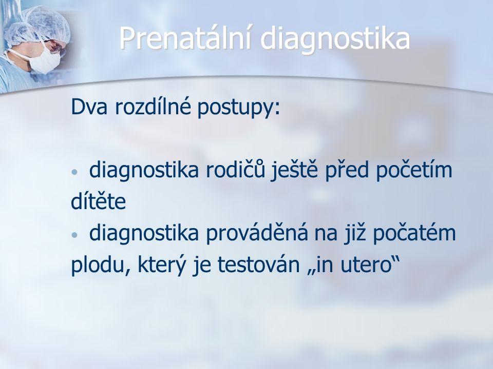 Prenatální diagnostika Dva rozdílné postupy: diagnostika rodičů ještě před početím dítěte diagnostika prováděná na již počatém plodu, který je testová