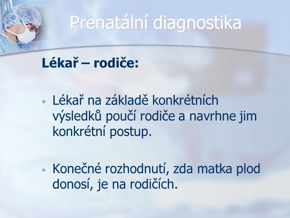 Prenatální diagnostika Lékař – rodiče: Lékař na základě konkrétních výsledků poučí rodiče a navrhne jim konkrétní postup.