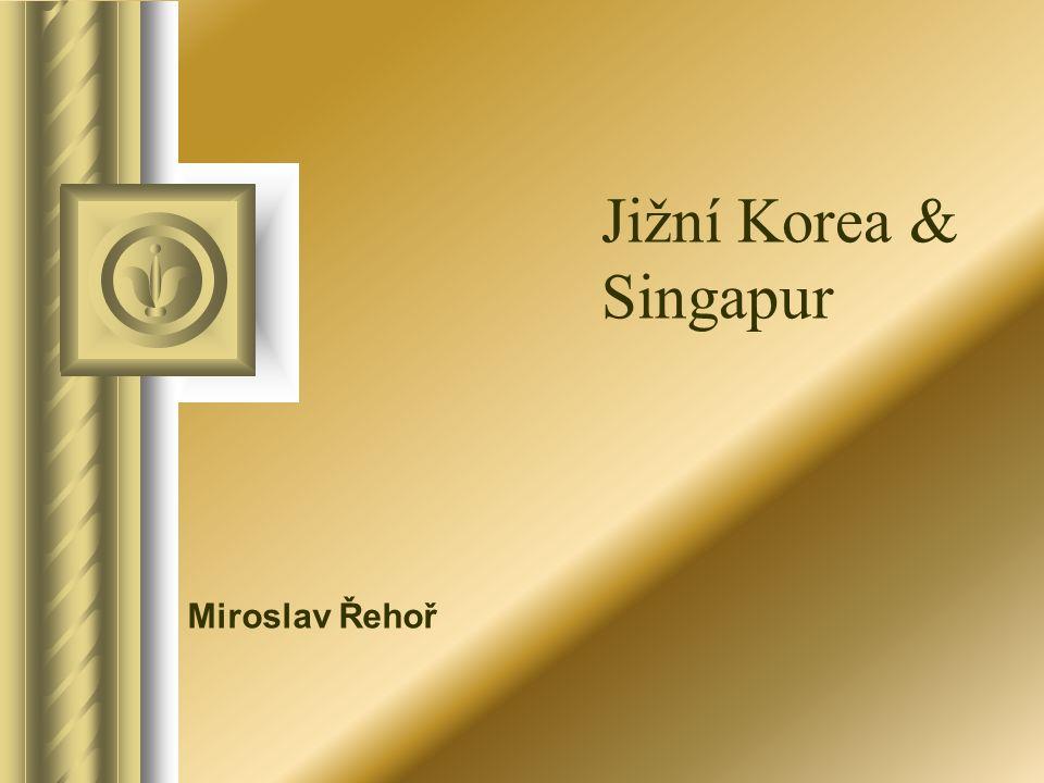 Kapitoly prezentace : Jižní Korea základní informace povrch, hospodářství historie obrázky Singapur (to samé )Singapur pohlednice