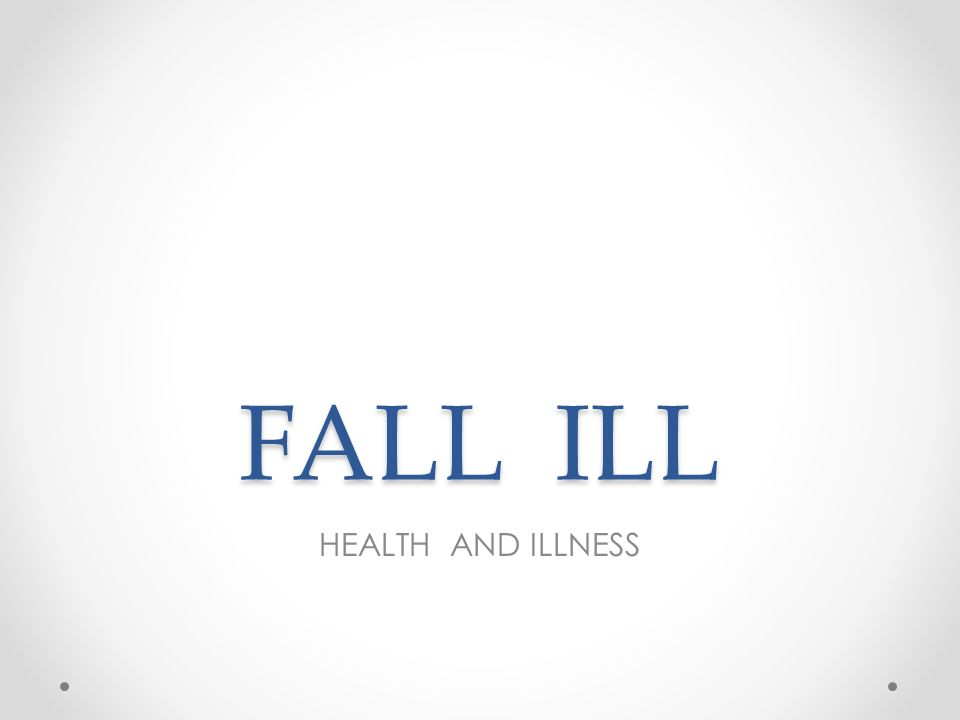 FALL ILL HEALTH AND ILLNESS