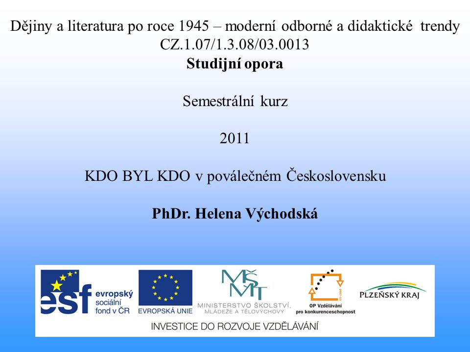 Dějiny a literatura po roce 1945 – moderní odborné a didaktické trendy CZ.1.07/1.3.08/03.0013 Studijní opora Semestrální kurz 2011 KDO BYL KDO v povál