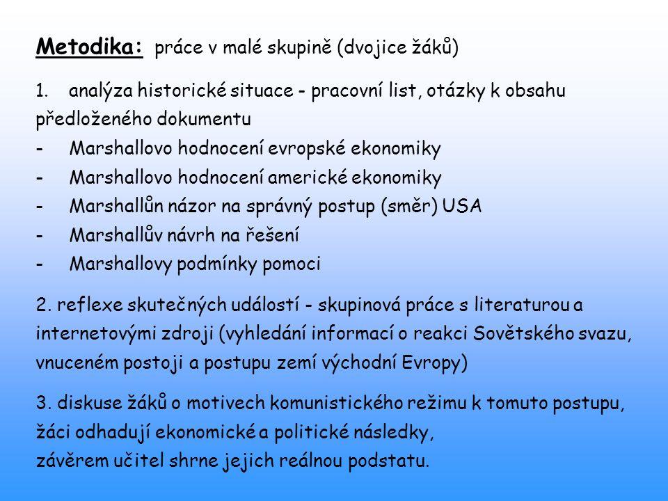 Metodika: práce v malé skupině (dvojice žáků) 1.analýza historické situace - pracovní list, otázky k obsahu předloženého dokumentu -Marshallovo hodnoc