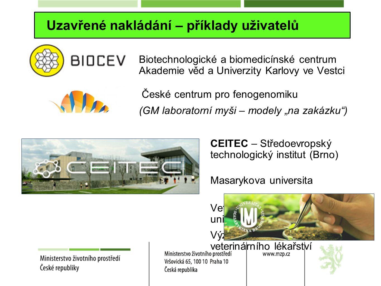 Uzavřené nakládání – příklady uživatelů Biotechnologické a biomedicínské centrum Akademie věd a Univerzity Karlovy ve Vestci České centrum pro fenogen