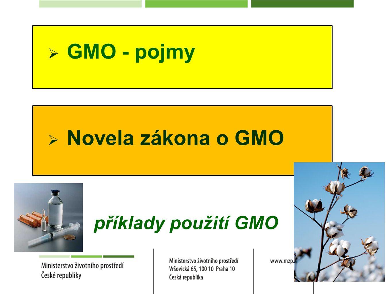  GMO - pojmy  Novela zákona o GMO příklady použití GMO