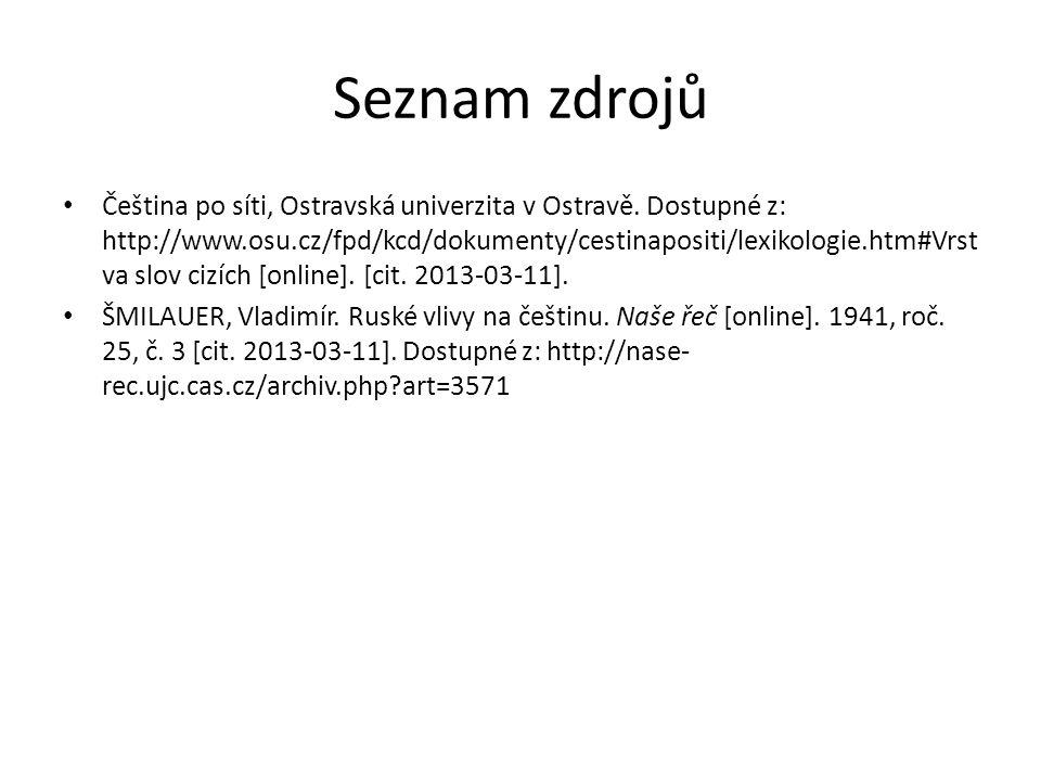Seznam zdrojů Čeština po síti, Ostravská univerzita v Ostravě. Dostupné z: http://www.osu.cz/fpd/kcd/dokumenty/cestinapositi/lexikologie.htm#Vrst va s
