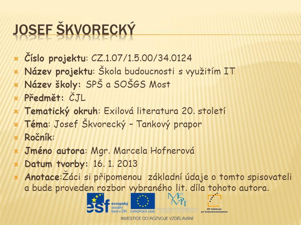  Číslo projektu: CZ.1.07/1.5.00/34.0124  Název projektu: Škola budoucnosti s využitím IT  Název školy: SPŠ a SOŠGS Most  Předmět: ČJL  Tematický okruh: Exilová literatura 20.