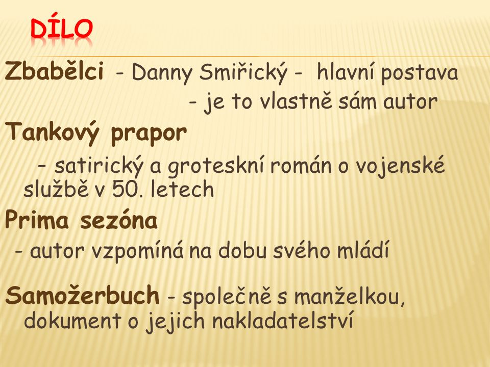Zbabělci - Danny Smiřický - hlavní postava - je to vlastně sám autor Tankový prapor - satirický a groteskní román o vojenské službě v 50.