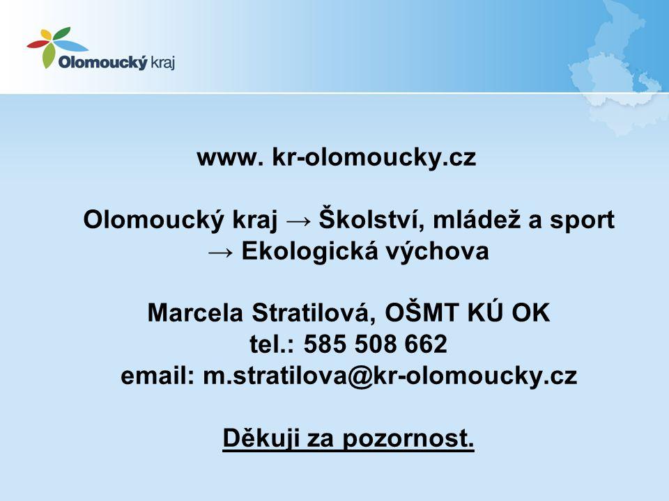 www. kr-olomoucky.cz Olomoucký kraj → Školství, mládež a sport → Ekologická výchova Marcela Stratilová, OŠMT KÚ OK tel.: 585 508 662 email: m.stratilo