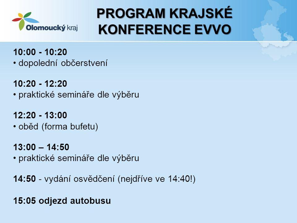 PROGRAM KRAJSKÉ KONFERENCE EVVO 10:00 - 10:20 dopolední občerstvení 10:20 - 12:20 praktické semináře dle výběru 12:20 - 13:00 oběd (forma bufetu) 13:00 – 14:50 praktické semináře dle výběru 14:50 - vydání osvědčení (nejdříve ve 14:40!) 15:05 odjezd autobusu