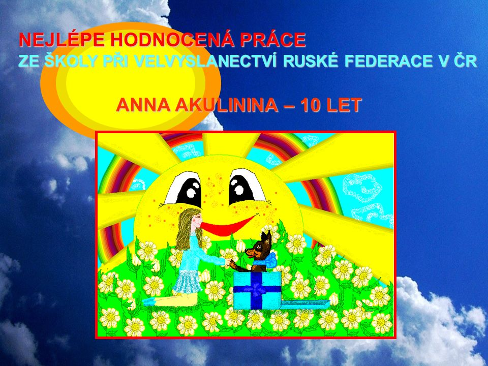 NEJLÉPE HODNOCENÁ PRÁCE ZE ŠKOLY PŘI VELVYSLANECTVÍ RUSKÉ FEDERACE V ČR ANNA AKULININA – 10 LET