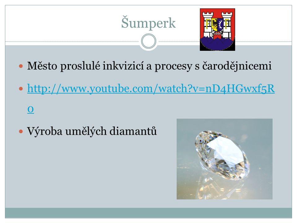 Šumperk Město proslulé inkvizicí a procesy s čarodějnicemi http://www.youtube.com/watch v=nD4HGwxf5R 0 http://www.youtube.com/watch v=nD4HGwxf5R 0 Výroba umělých diamantů
