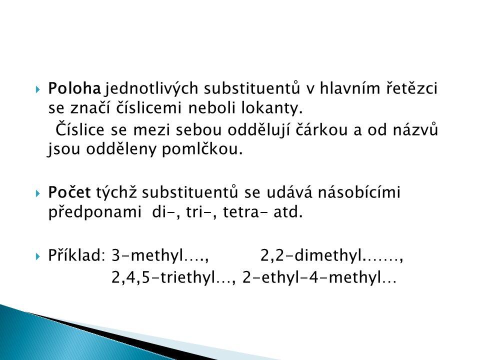  Poloha jednotlivých substituentů v hlavním řetězci se značí číslicemi neboli lokanty.
