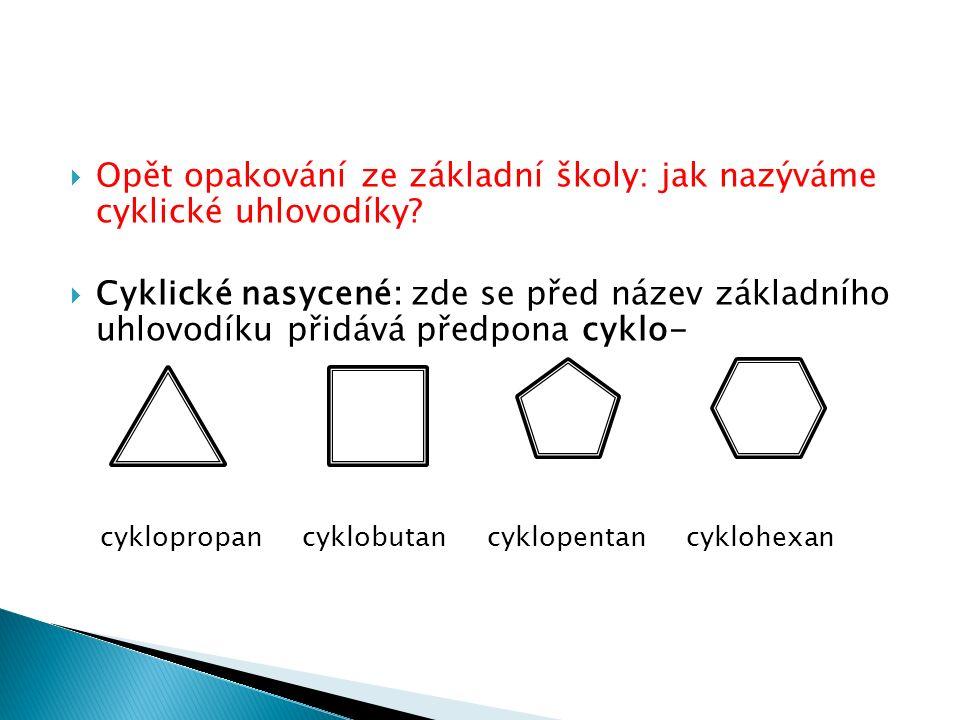  Opět opakování ze základní školy: jak nazýváme cyklické uhlovodíky.