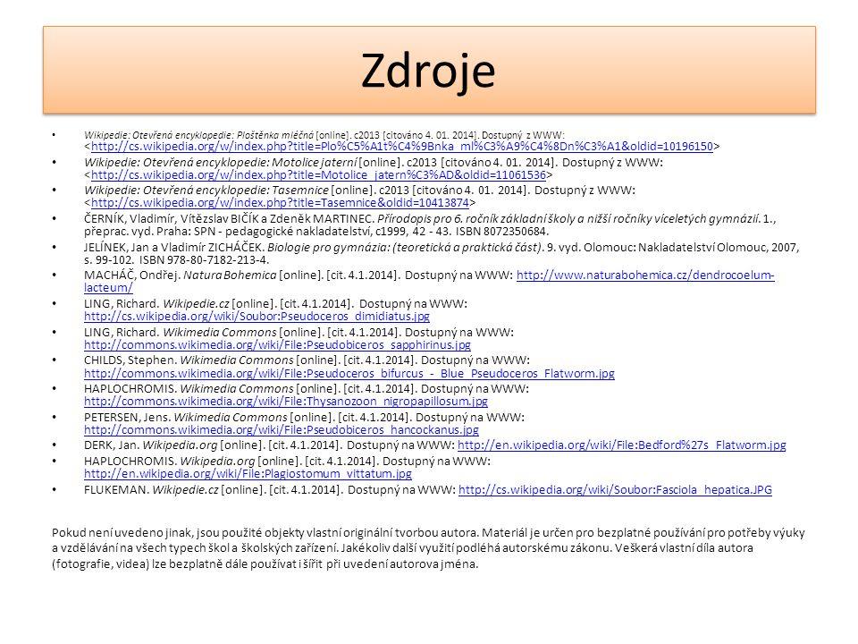 Zdroje Wikipedie: Otevřená encyklopedie: Ploštěnka mléčná [online]. c2013 [citováno 4. 01. 2014]. Dostupný z WWW: http://cs.wikipedia.org/w/index.php?