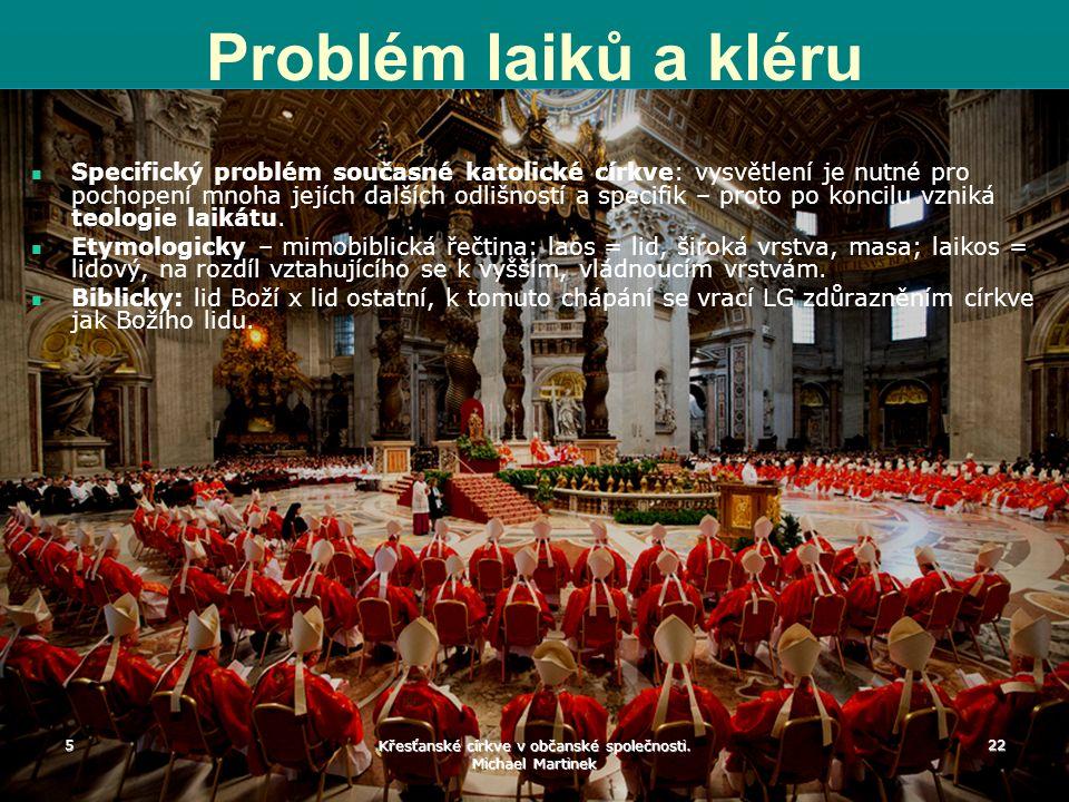 5 Křesťanské církve v občanské společnosti. Michael Martinek 22 Problém laiků a kléru Specifický problém současné katolické církve: vysvětlení je nutn