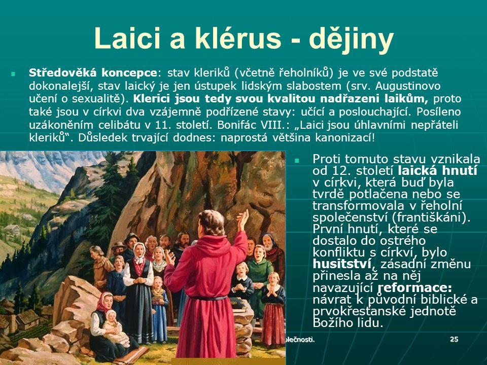 Laici a klérus - dějiny Proti tomuto stavu vznikala od 12. století laická hnutí v církvi, která buď byla tvrdě potlačena nebo se transformovala v řeho