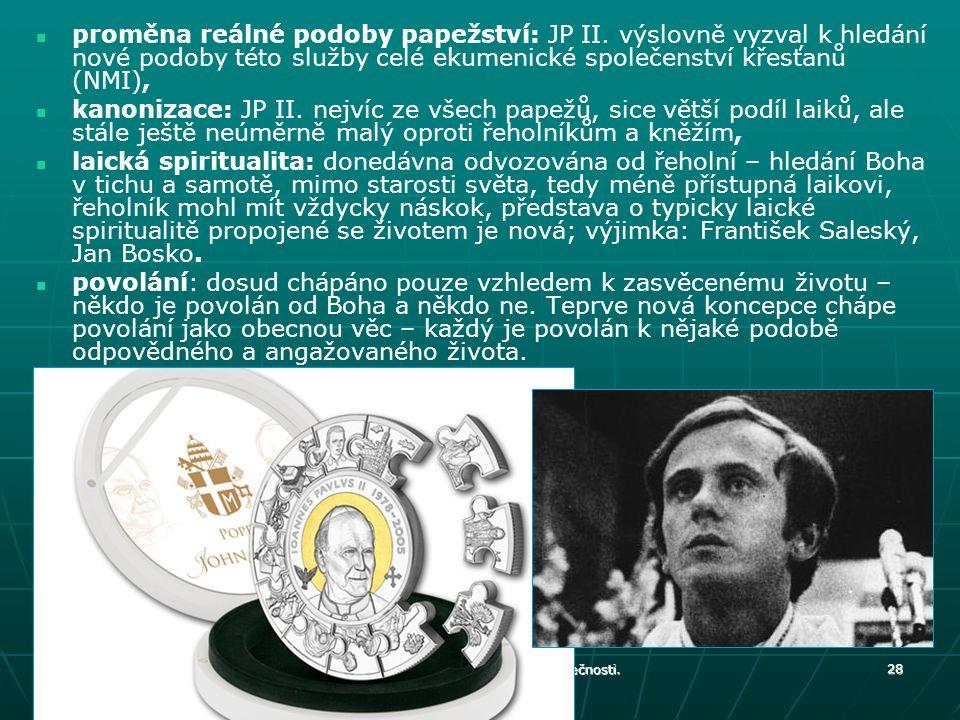 proměna reálné podoby papežství: JP II. výslovně vyzval k hledání nové podoby této služby celé ekumenické společenství křesťanů (NMI), kanonizace: JP