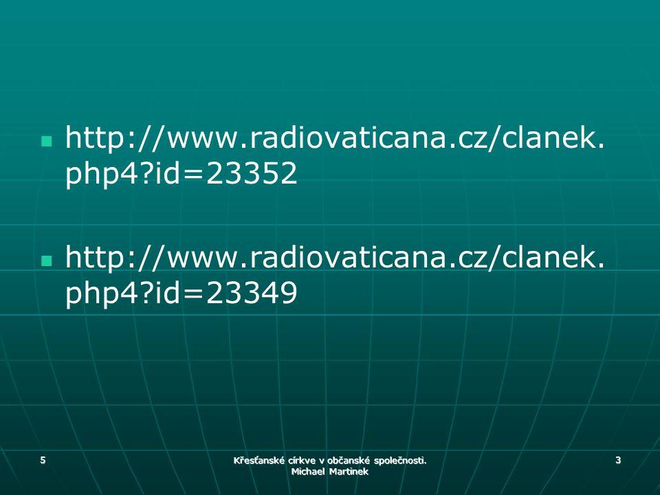 http://www.radiovaticana.cz/clanek. php4?id=23352 http://www.radiovaticana.cz/clanek. php4?id=23349 5 Křesťanské církve v občanské společnosti. Michae