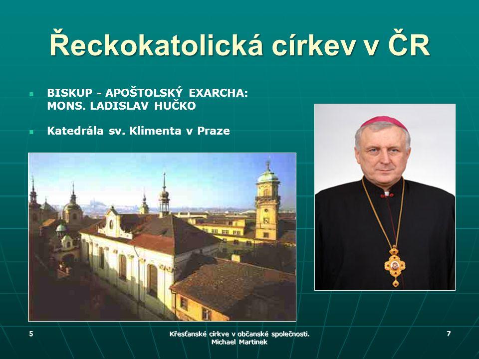 5 7 Řeckokatolická církev v ČR BISKUP - APOŠTOLSKÝ EXARCHA: MONS. LADISLAV HUČKO Katedrála sv. Klimenta v Praze