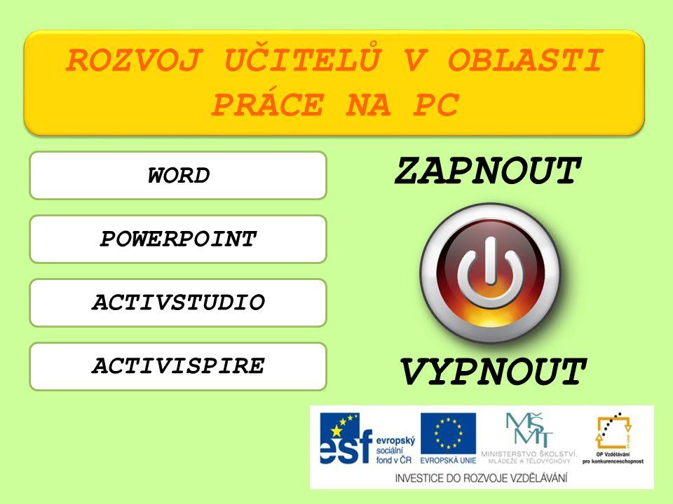 ROZVOJ UČITELŮ V OBLASTI PRÁCE NA PC WORD POWERPOINT ACTIVSTUDIO ACTIVISPIRE ZAPNOUT VYPNOUT
