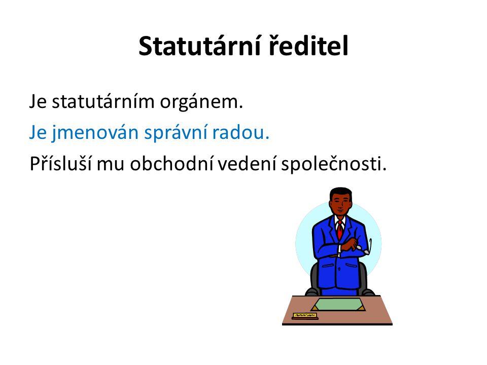 Statutární ředitel Je statutárním orgánem. Je jmenován správní radou. Přísluší mu obchodní vedení společnosti.