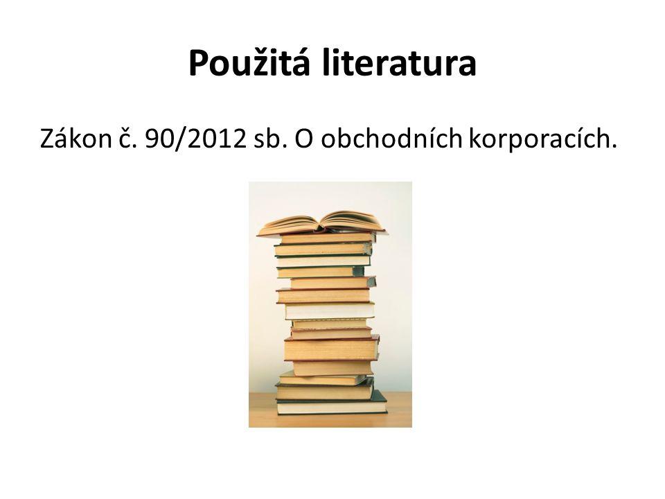 Použitá literatura Zákon č. 90/2012 sb. O obchodních korporacích.