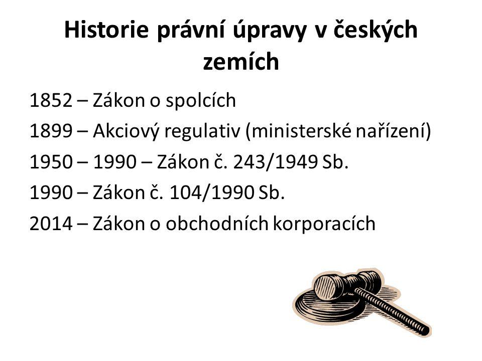 Historie právní úpravy v českých zemích 1852 – Zákon o spolcích 1899 – Akciový regulativ (ministerské nařízení) 1950 – 1990 – Zákon č.