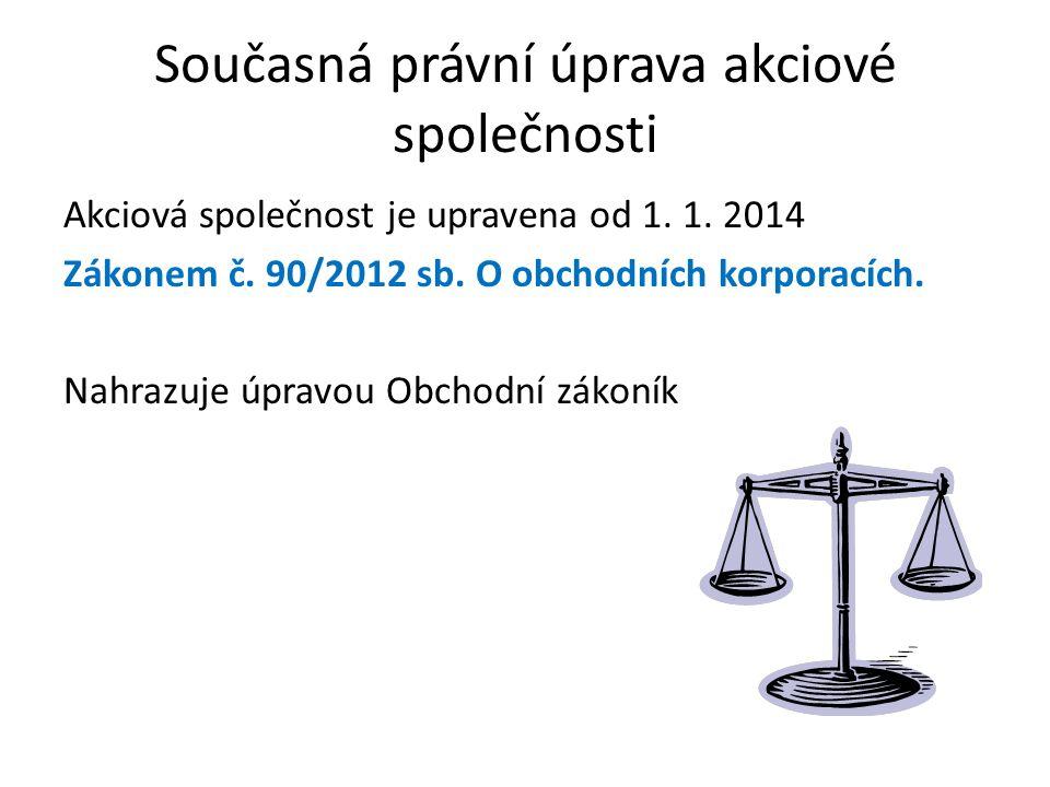 Současná právní úprava akciové společnosti Akciová společnost je upravena od 1. 1. 2014 Zákonem č. 90/2012 sb. O obchodních korporacích. Nahrazuje úpr
