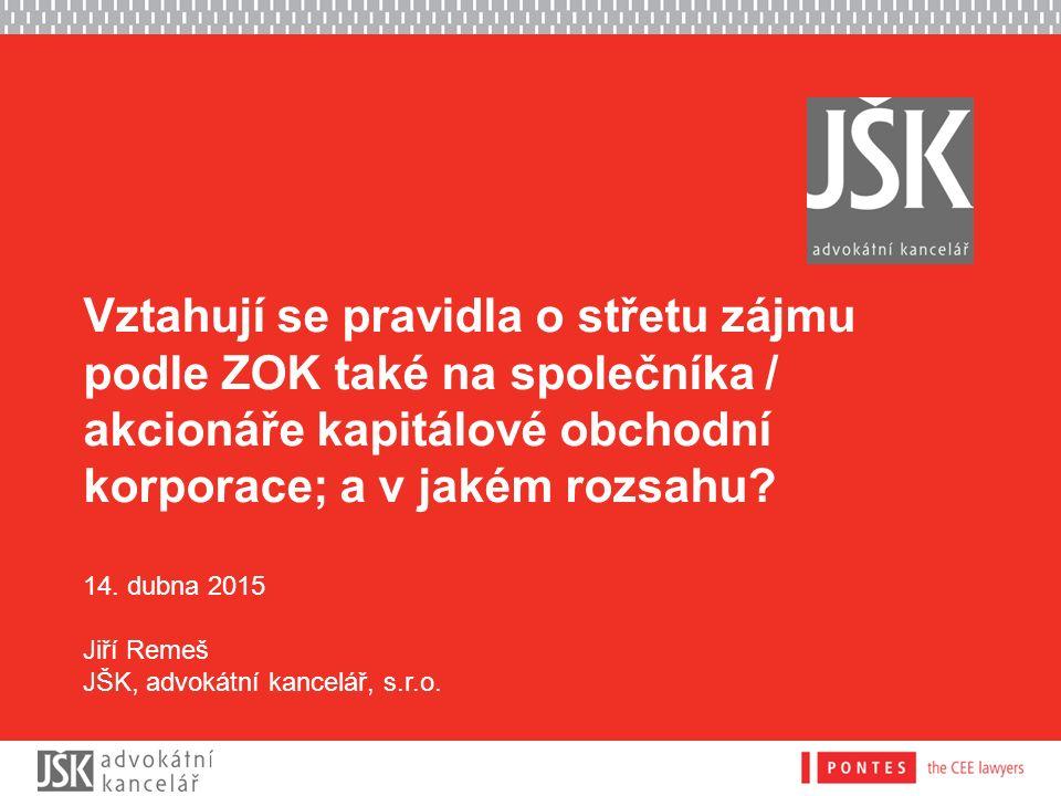 Vztahují se pravidla o střetu zájmu podle ZOK také na společníka / akcionáře kapitálové obchodní korporace; a v jakém rozsahu? 14. dubna 2015 Jiří Rem