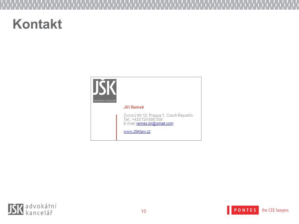Kontakt Jiří Remeš Ovocný trh 12, Prague 1, Czech Republic Tel.: +420 724 686 508 E-mail: remes.jiri@gmail.comremes.jiri@gmail.com www.JSKlaw.cz 10