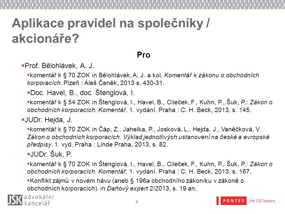 Aplikace pravidel na společníky / akcionáře? Pro  Prof. Bělohlávek, A. J.  komentář k § 70 ZOK in Bělohlávek, A. J. a kol. Komentář k zákonu o obcho