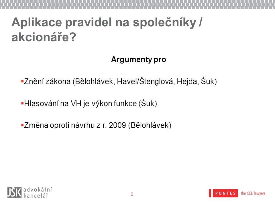Aplikace pravidel na společníky / akcionáře? Argumenty pro  Znění zákona (Bělohlávek, Havel/Štenglová, Hejda, Šuk)  Hlasování na VH je výkon funkce