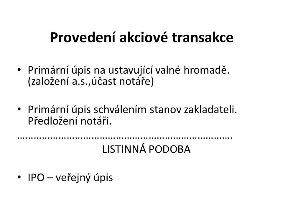 Provedení akciové transakce Primární úpis na ustavující valné hromadě.