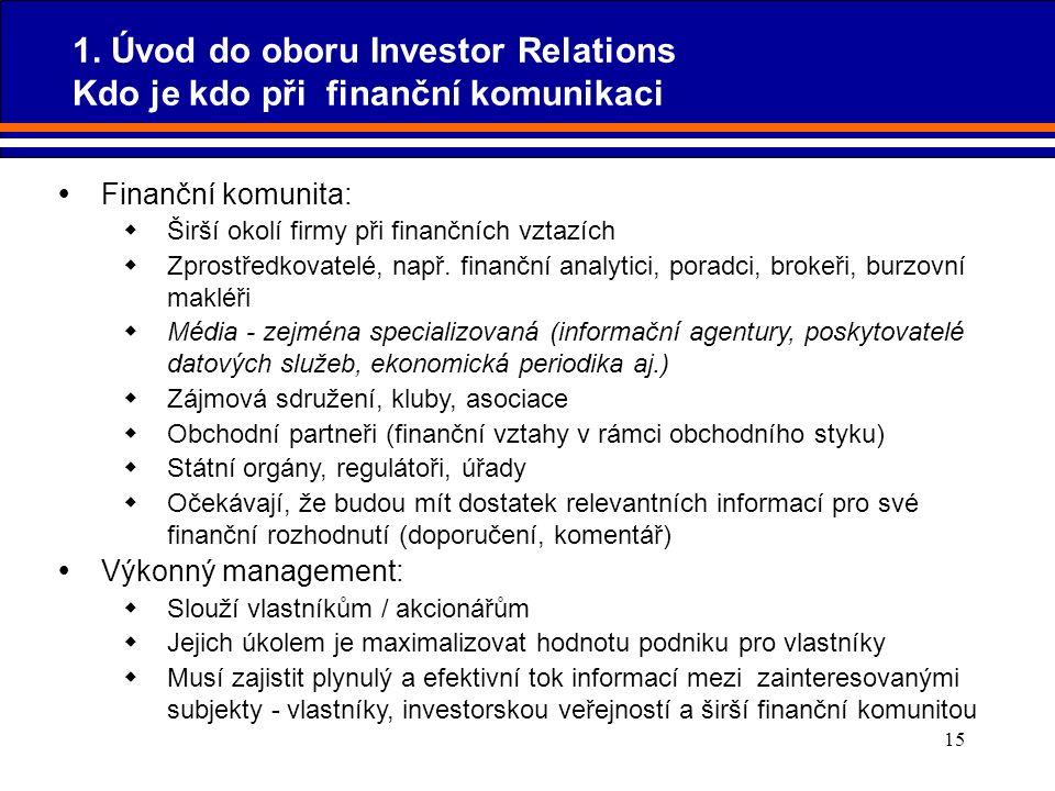 15  Finanční komunita:  Širší okolí firmy při finančních vztazích  Zprostředkovatelé, např. finanční analytici, poradci, brokeři, burzovní makléři