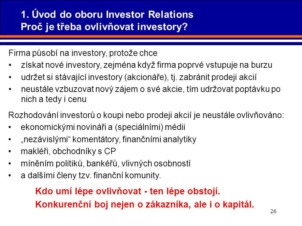 26 Firma působí na investory, protože chce získat nové investory, zejména když firma poprvé vstupuje na burzu udržet si stávající investory (akcionáře
