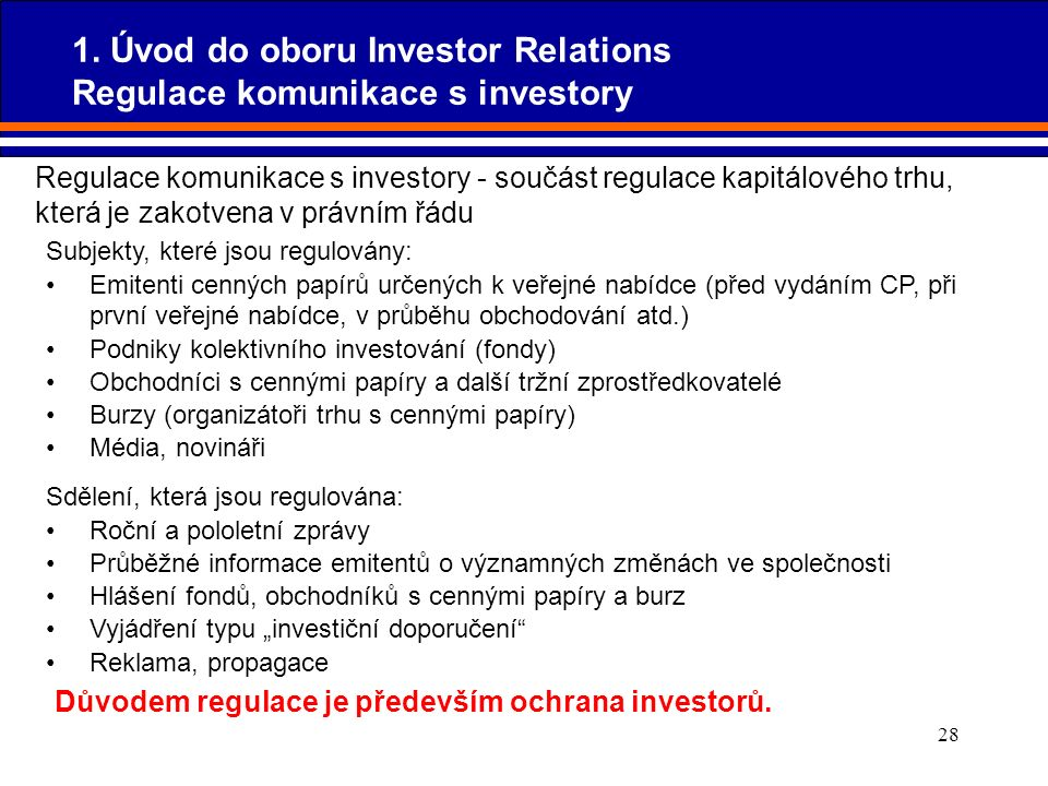 28 Regulace komunikace s investory - součást regulace kapitálového trhu, která je zakotvena v právním řádu Subjekty, které jsou regulovány: Emitenti c