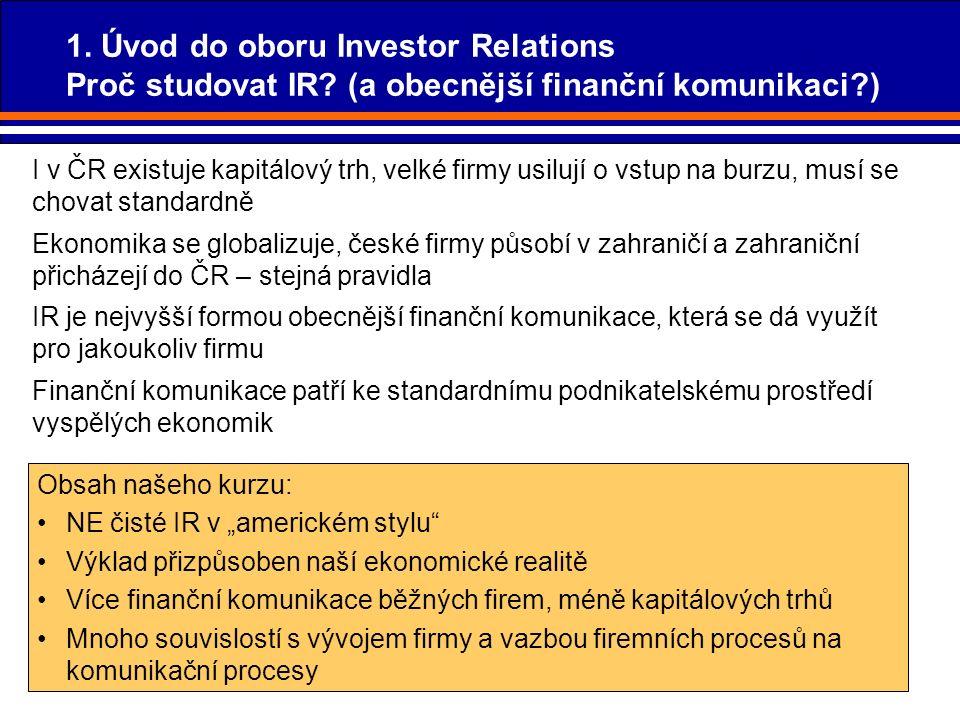 29 I v ČR existuje kapitálový trh, velké firmy usilují o vstup na burzu, musí se chovat standardně Ekonomika se globalizuje, české firmy působí v zahr
