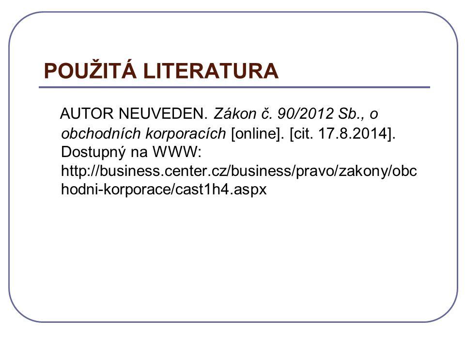POUŽITÁ LITERATURA AUTOR NEUVEDEN. Zákon č. 90/2012 Sb., o obchodních korporacích [online].