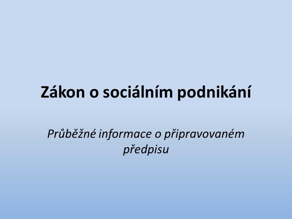 Zákon o sociálním podnikání Průběžné informace o připravovaném předpisu