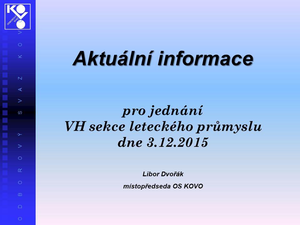 O D B O R O V Ý S V A Z K O V O Aktuální informace pro jednání VH sekce leteckého průmyslu dne 3.12.2015 Libor Dvořák místopředseda OS KOVO