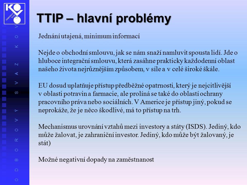 O D B O R O V Ý S V A Z K O V O TTIP – hlavní problémy Jednání utajená, minimum informací Nejde o obchodní smlouvu, jak se nám snaží namluvit spousta lidí.