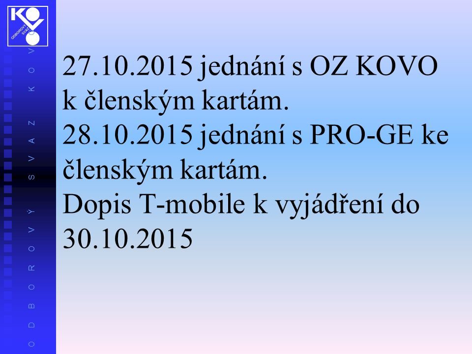 O D B O R O V Ý S V A Z K O V O 27.10.2015 jednání s OZ KOVO k členským kartám.