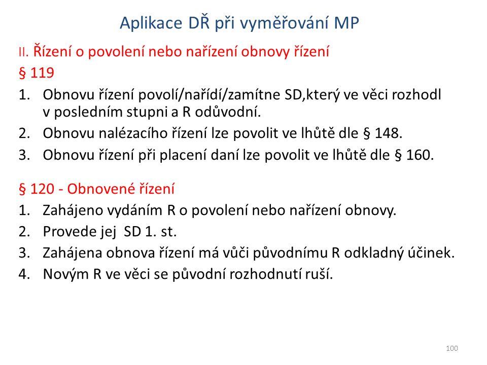Aplikace DŘ při vyměřování MP II. Řízení o povolení nebo nařízení obnovy řízení § 119 1.Obnovu řízení povolí/nařídí/zamítne SD,který ve věci rozhodl v