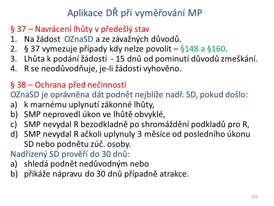 Aplikace DŘ při vyměřování MP § 37 – Navrácení lhůty v předešlý stav 1.Na žádost OZnaSD a ze závažných důvodů. 2.§ 37 vymezuje případy kdy nelze povol