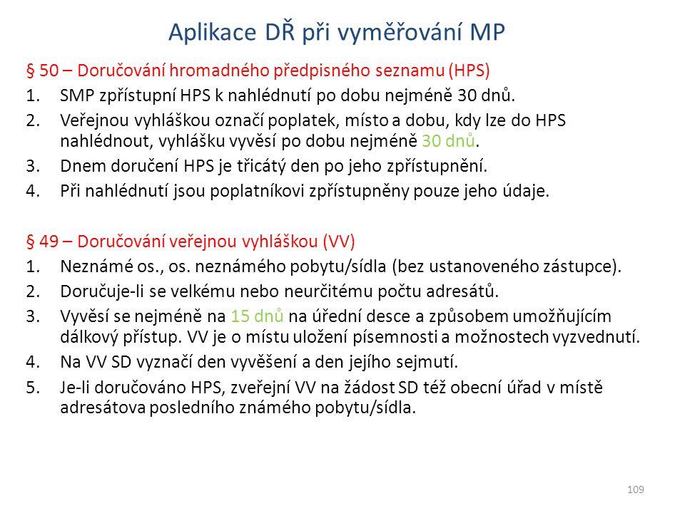 Aplikace DŘ při vyměřování MP § 50 – Doručování hromadného předpisného seznamu (HPS) 1.SMP zpřístupní HPS k nahlédnutí po dobu nejméně 30 dnů. 2.Veřej