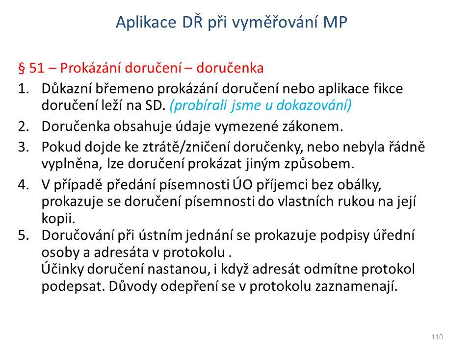 Aplikace DŘ při vyměřování MP § 51 – Prokázání doručení – doručenka 1.Důkazní břemeno prokázání doručení nebo aplikace fikce doručení leží na SD. (pro