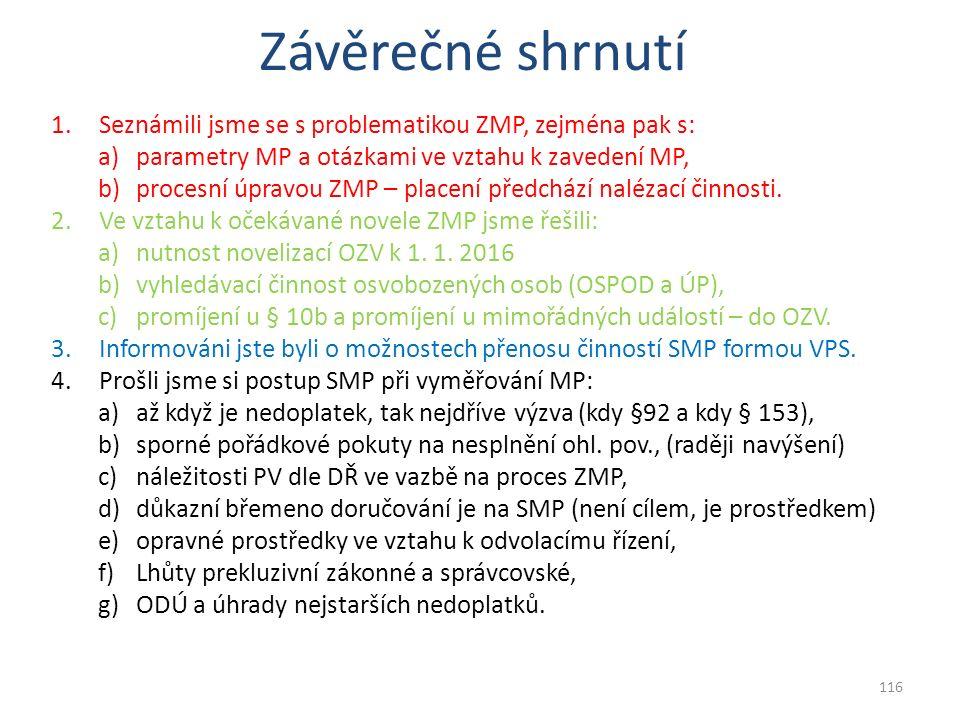 1.Seznámili jsme se s problematikou ZMP, zejména pak s: a)parametry MP a otázkami ve vztahu k zavedení MP, b)procesní úpravou ZMP – placení předchází