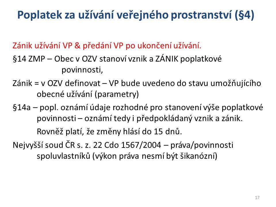 Poplatek za užívání veřejného prostranství (§4) Zánik užívání VP & předání VP po ukončení užívání. §14 ZMP – Obec v OZV stanoví vznik a ZÁNIK poplatko