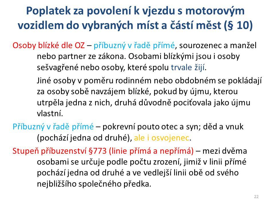 Poplatek za povolení k vjezdu s motorovým vozidlem do vybraných míst a částí měst (§ 10) Osoby blízké dle OZ – příbuzný v řadě přímé, sourozenec a man