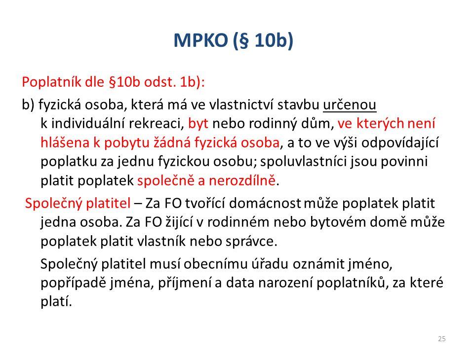 MPKO (§ 10b) Poplatník dle §10b odst. 1b): b) fyzická osoba, která má ve vlastnictví stavbu určenou k individuální rekreaci, byt nebo rodinný dům, ve